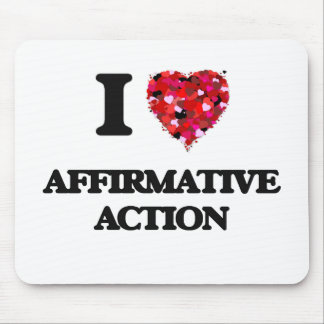 I Love Affirmative Action Mouse Pad