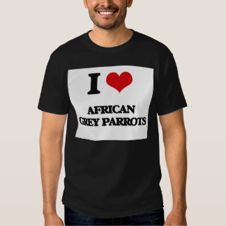 I love African Grey Parrots T-shirts
