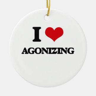 I Love Agonizing Ornaments
