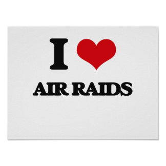 I Love Air Raids Posters