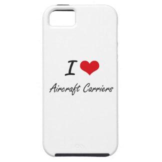 I Love Aircraft Carriers Artistic Design Tough iPhone 5 Case