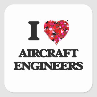I love Aircraft Engineers Square Sticker