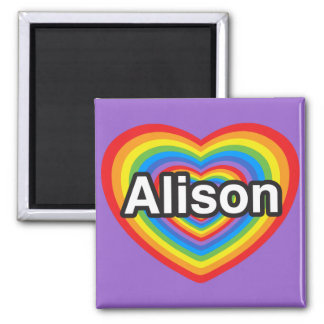 I love Alison. I love you Alison. Heart Square Magnet