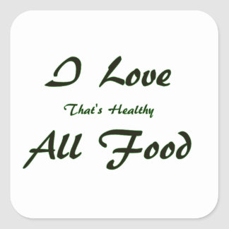 I Love All Food That's Healthy Square Sticker