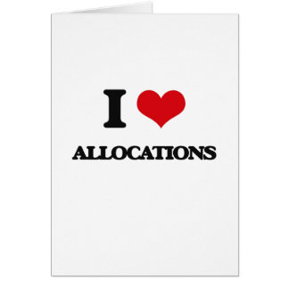 I Love Allocations Greeting Cards