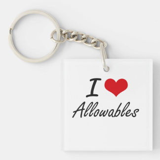I Love Allowables Artistic Design Single-Sided Square Acrylic Key Ring