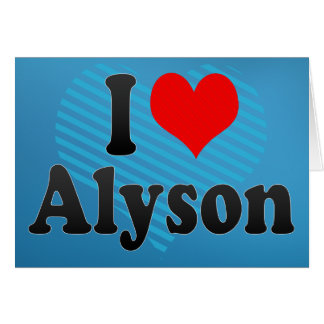 I love Alyson Greeting Cards
