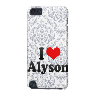 I love Alyson iPod Touch 5G Cover