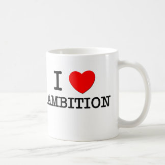 I Love Ambition Coffee Mugs