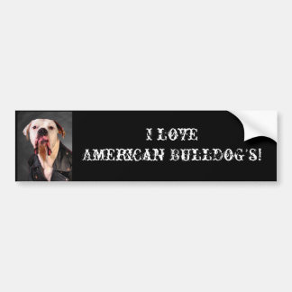 I love American Bulldog's! Bumper Sticker