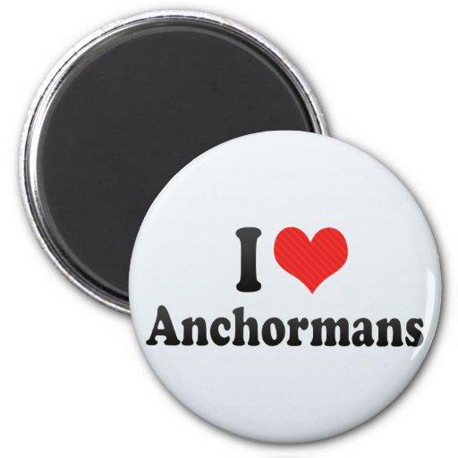 I Love Anchormans Fridge Magnet