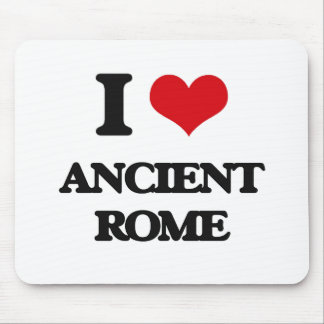 I love Ancient Rome Mouse Pad