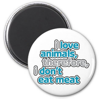I Love Animals, Therefore I Don't Eat Them 6 Cm Round Magnet