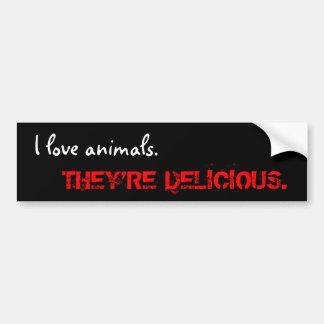 I love animals., THEY'RE DELICIOUS. Car Bumper Sticker