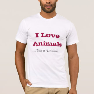 I Love Animals.They're Delicious T-Shirt