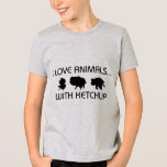 I Love Animals With Ketchup T-Shirt