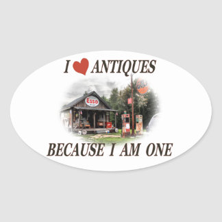 I love antiques because I am one Oval Sticker
