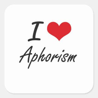 I Love Aphorism Artistic Design Square Sticker