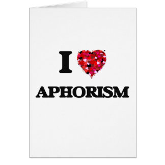 I Love Aphorism Greeting Card