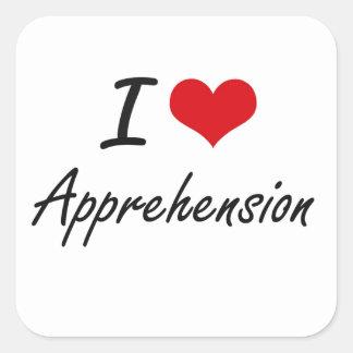 I Love Apprehension Artistic Design Square Sticker