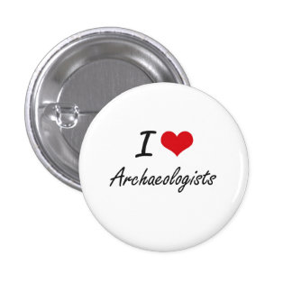 I Love Archaeologists Artistic Design 3 Cm Round Badge