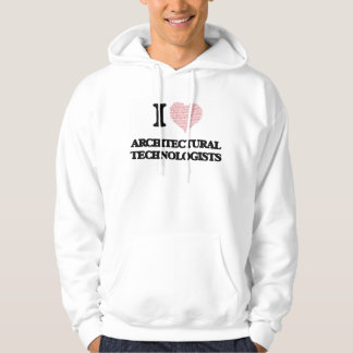 I love Architectural Technologists (Heart made fro Hooded Pullovers