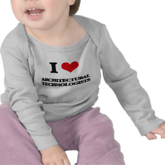 I love Architectural Technologists T Shirt