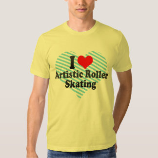 I love Artistic Roller Skating T Shirts