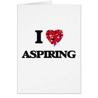 I Love Aspiring Greeting Card