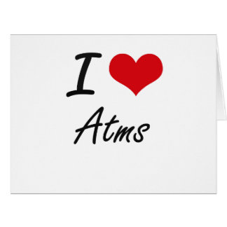 I Love Atms Artistic Design Big Greeting Card