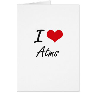 I Love Atms Artistic Design Greeting Card