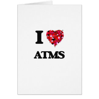 I Love Atms Greeting Card