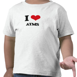 I Love Atms T Shirts