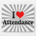 I love Attendance Mouse Pads