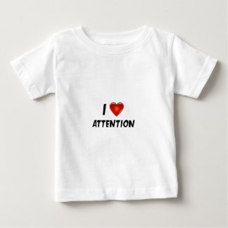 I Love Attention Baby T-Shirt