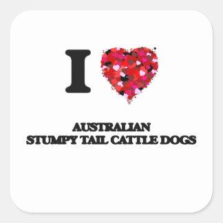I love Australian Stumpy Tail Cattle Dogs Square Sticker