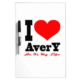 I Love Avery He Is My Life Dry-Erase Whiteboards