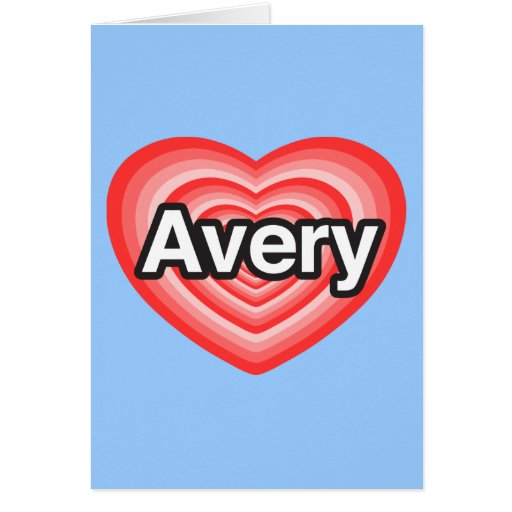 I love Avery. I love you Avery. Heart Card