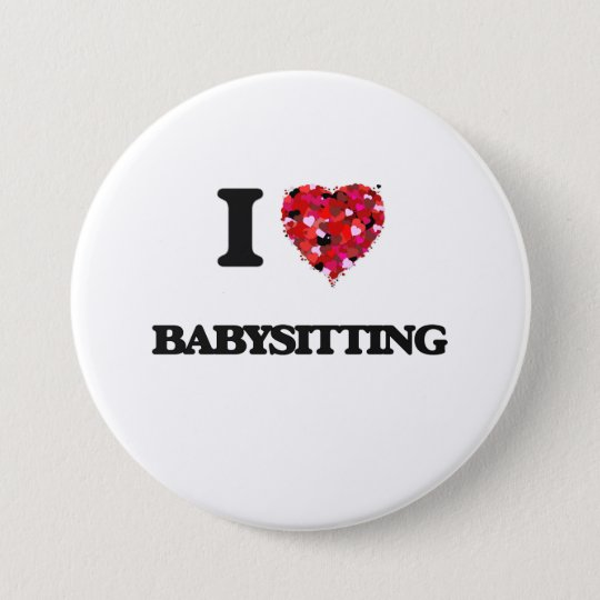 I Love Babysitting 7.5 Cm Round Badge