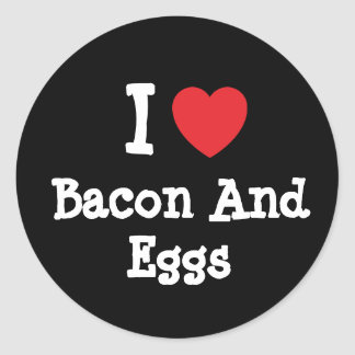 I love Bacon And Eggs heart T-Shirt Round Sticker