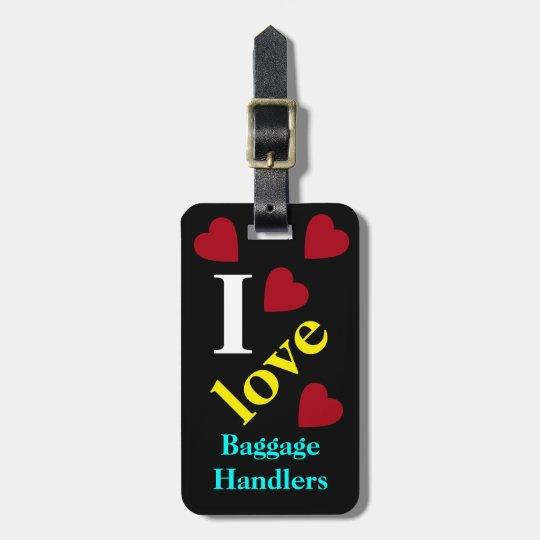 I love Baggage Handlers Travel Hearts Luggage Tag