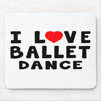 I Love Ballet Dance Mouse Pad