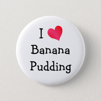 I Love Banana Pudding 6 Cm Round Badge