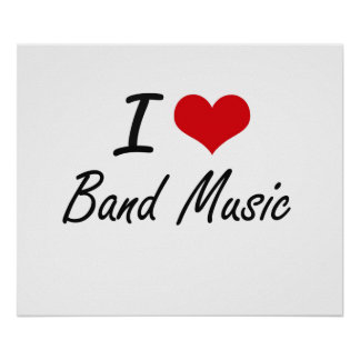 I Love BAND MUSIC Poster