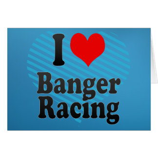 I love Banger Racing Greeting Card