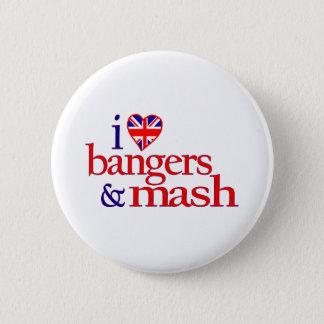I Love Bangers And Mash 6 Cm Round Badge