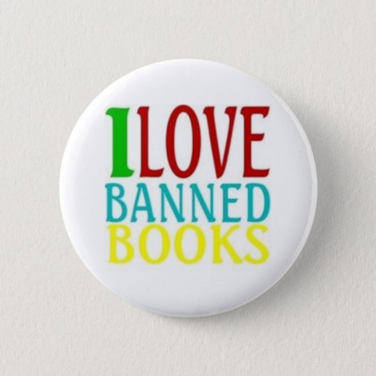 I LOVE BANNED BOOKS 6 CM ROUND BADGE