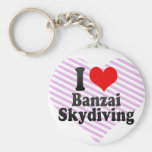 I love Banzai Skydiving Keychains