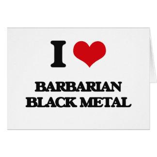 I Love BARBARIAN BLACK METAL Card
