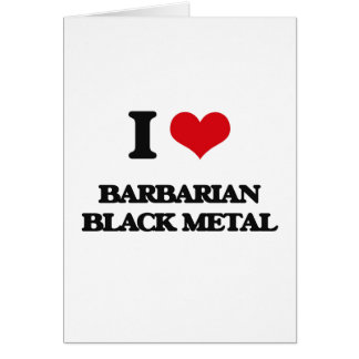 I Love BARBARIAN BLACK METAL Greeting Card